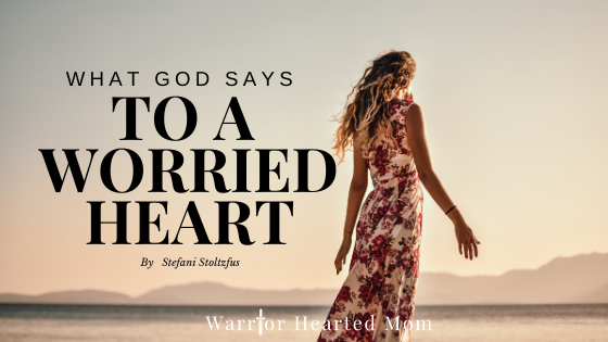 What God Says To A Worried Heart | Warrior Hearted Mom | Fighting lies with God's truth