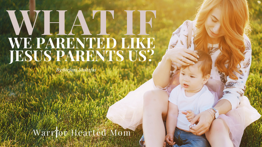 What if we based our parenting on the way Jesus parents us?